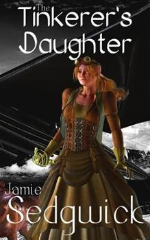The Tinkerer's Daughter - Book #1 of the Tinkerer's Daughter