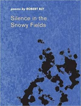 Silence in the Snowy Fields: Poems (Wesleyan Poetry Program) 0819510157 Book Cover