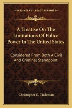 Paperback A Treatise on the Limitations of Police Power in the United States : Considered from Both A Civil and Criminal Standpoint Book