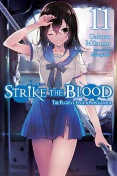 Strike the Blood, Vol. 11 (light novel): The Fugitive Fourth Primogenitor - Book #11 of the Strike the Blood