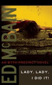 Lady, Lady, I Did It! - Book #14 of the 87th Precinct