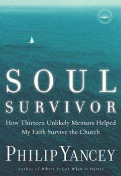 Paperback Soul Survivor : How Thirteen Unlikely Mentors Helped My Faith Survive the Church Book