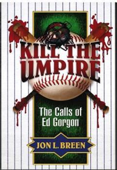 Paperback Kill the Umpire : The Calls of Ed Gorgon Book