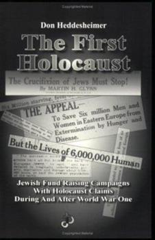 The First Holocaust: Jewish Fund Raising Campaigns with Holocaust Claims During and After World War I - Book #6 of the Holocaust Handbook