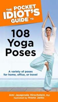 The Pocket Idiot's Guide to 108 Yoga Poses (The Complete Idiot's Guide) - Book  of the Pocket Idiot's Guide