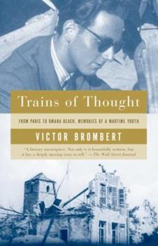 Trains of Thought: Paris to Omaha Beach, Memories of a Wartime Youth 1400034035 Book Cover