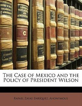 Paperback The Case of Mexico and the Policy of President Wilson Book