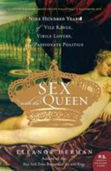 Paperback Sex with the Queen : 900 Years of Vile Kings, Virile Lovers, and Passionate Politics Book
