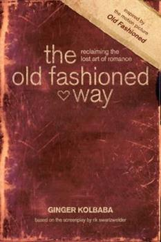 Paperback The Old Fashioned Way: Reclaiming the Lost Art of Romance Book