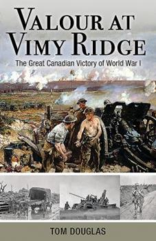 Valour at Vimy Ridge: The Great Canadian Victory of World War I 1459504852 Book Cover