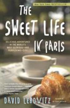 The Sweet Life in Paris: A Recipe for Living in the World's Most Delicious City 076792889X Book Cover