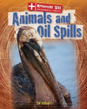 Animals and Oil Spills - Book  of the Animal 911: Environmental Threats