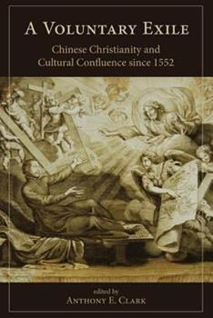 A Voluntary Exile: Chinese Christianity and Cultural Confluence Since 1552 1611462134 Book Cover