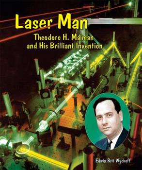Library Binding Laser Man : Theodore H. Maiman and His Brilliant Invention Book