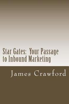 Star Gates: Your Passage to Inbound Marketing 1453755233 Book Cover