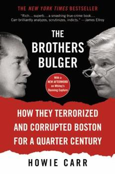 Paperback The Brothers Bulger : How They Terrorized and Corrupted Boston for a Quarter Century Book