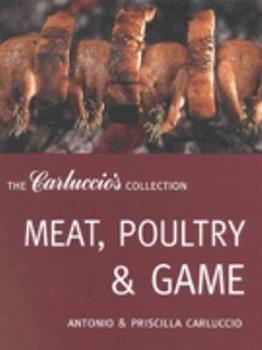 Meat, Poultry and Game (Carluccio's Collection) 1899988408 Book Cover