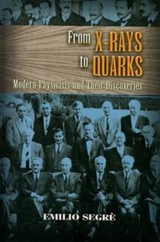 From X-Rays to Quarks: Modern Physicists and Their Discoveries 0486457834 Book Cover