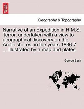 Paperback Narrative of an Expedition in H M S Terror, Undertaken with a View to Geographical Discovery on the Arctic Shores, in the Years 1836-7 Illustrate Book