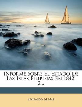 Paperback Informe Sobre el Estado de Las Islas Filipinas En 1842, 2... Book