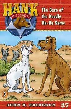 The Case of the Deadly Ha-Ha Game - Book #37 of the Hank the Cowdog