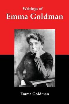 Writings of Emma Goldman: Essays on Anarchism, Feminism, Socialism, and Communism 1610010310 Book Cover