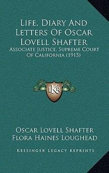 Hardcover Life, Diary and Letters of Oscar Lovell Shafter : Associate Justice, Supreme Court of California (1915) Book
