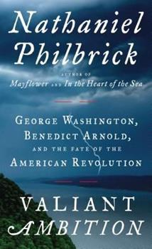 Valiant Ambition: George Washington, Benedict Arnold, and the Fate of the American Revolution 0525426787 Book Cover