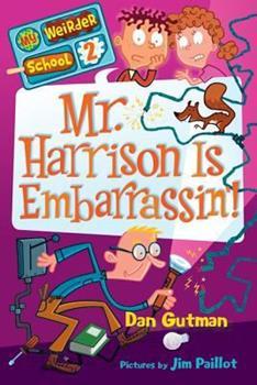 My Weirder School #2: Mr. Harrison Is Embarrassin'! - Book #2 of the My Weirder School