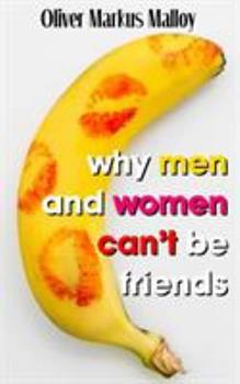 Paperback Why Men And Women Can't Be Friends: Honest Relationship Advice for Women Book