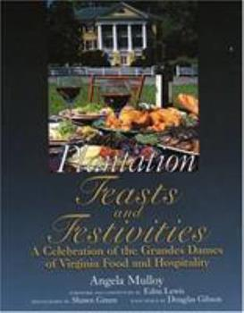 Plantation Feasts and Festivities: A Celebration of the Grandes Dames of Virginia Food and Hospitality 1570984034 Book Cover