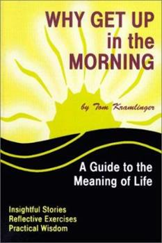 Paperback Why Get Up in the Morning: A Guide to the Meaning of Life Book
