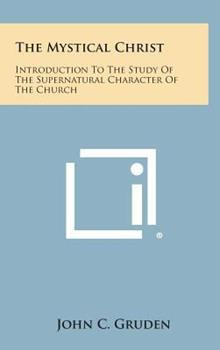 Hardcover The Mystical Christ: Introduction to the Study of the Supernatural Character of the Church Book