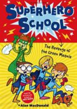 Superhero School: The Revenge of the Green Meanie 1408825236 Book Cover