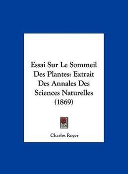 Hardcover Essai Sur le Sommeil des Plantes : Extrait des Annales des Sciences Naturelles (1869) Book