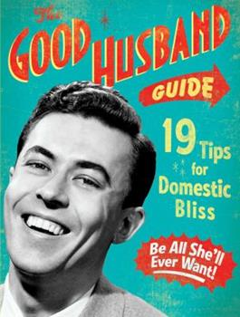 The Good Husband Guide: 19 Rules for Keeping Your Wife Satisifed 1604330392 Book Cover