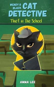 Thief in the School - Book #2 of the Wendy & Black The Cat Detective