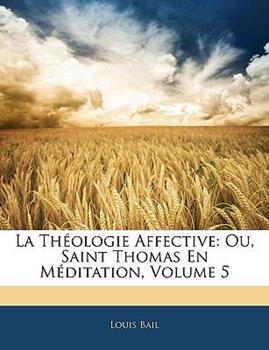 Paperback La Th?ologie Affective : Ou, Saint Thomas en M?ditation, Volume 5 Book