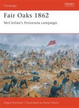 Fair Oaks 1862: McClellan's Peninsular Campaign - Book #124 of the Osprey Campaign