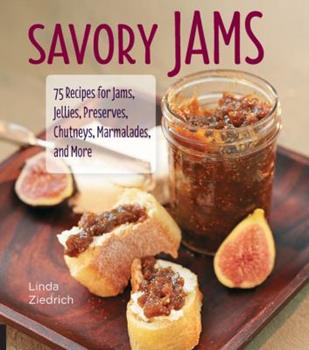 Hardcover Savory Jams: 75 Recipes for Jams, Jellies, Preserves, Chutneys, Marmalades, and More Book