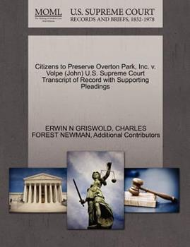 Paperback Citizens to Preserve Overton Park, Inc. V. Volpe U. S. Supreme Court Transcript of Record with Supporting Pleadings Book