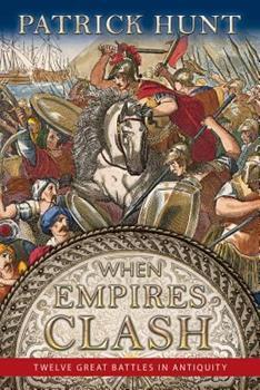 When Empires Clash: Twelve Great Battles in Antiquity 1942614128 Book Cover