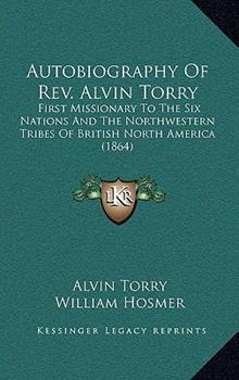 Hardcover Autobiography of Rev Alvin Torry : First Missionary to the Six Nations and the Northwestern Tribes of British North America (1864) Book