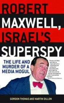 Robert Maxwell, Israel's Superspy: The Life and Murder of a Media Mogul 0786712953 Book Cover