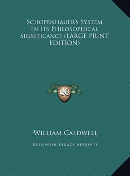 Hardcover Schopenhauer's System in Its Philosophical Significance [Large Print] Book