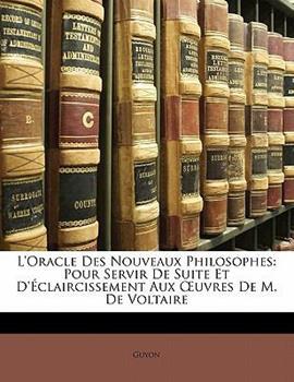 Paperback L' Oracle des Nouveaux Philosophes : Pour Servir de Suite et D'?claircissement Aux Ruvres de M. de Voltaire Book