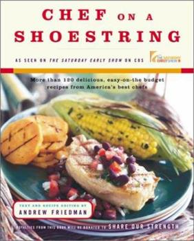 Chef On A Shoestring: More Than 120 Inexpensive Recipes for Great Meals from America's Best Known Chefs 0743200721 Book Cover