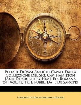 Paperback Pittare de'Vasi Antichi Cavate Dalla Collezzione Del Sig Cav Hamilton [and Described by Him] Ed Romana Of [ Book