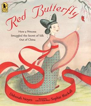 Red Butterfly: How a Princess Smuggled the Secret of Silk Out of China 0763624004 Book Cover