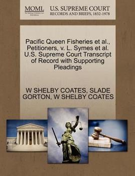 Paperback Pacific Queen Fisheries et Al. , Petitioners, V. L. Symes et Al. U. S. Supreme Court Transcript of Record with Supporting Pleadings Book